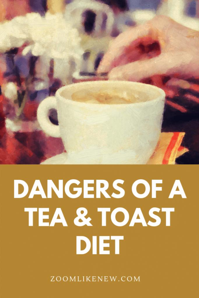 dangers of tea and toast diet - eat clean